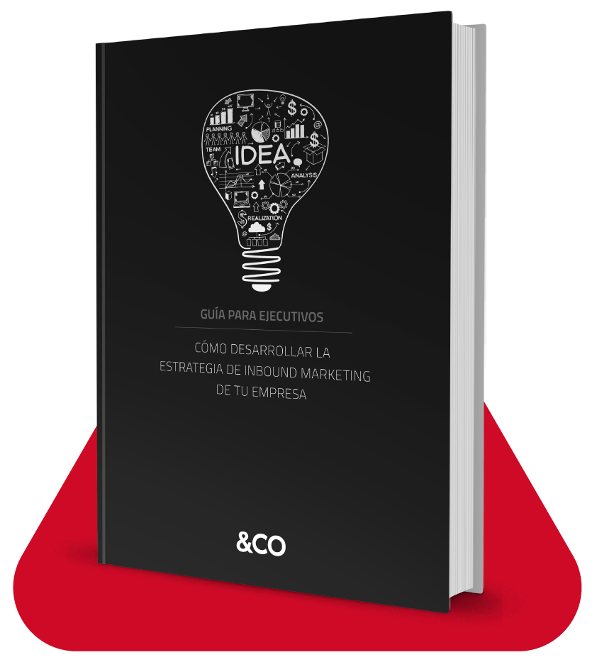 Guía para ejecutivos. Cómo desarrollar la estrategia de inbound marketing en tu empresa.